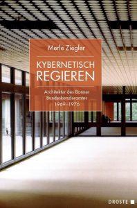 """Buchcover """"Kybernetisch regieren. Architektur des Bonner Bundeskanzleramtes 1969–1976"""" von Merle Ziegler"""