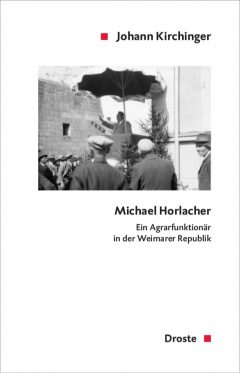 """Buchcover: """"Michael Horlacher. Ein Agrarfunktionär in der Weimarer Republik"""" von Johann Kirchinger"""