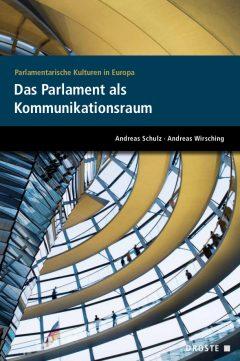 """Buchcover: """"Das Parlament als Kommunikationsraum"""" von ANdreas Schulz und Andreas Wirsching"""