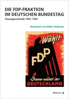 """Buchcover: """"Die FDP-Fraktion im Deutschen Bundestag. Sitzungsprotokolle 1949-1969"""" von Volker Stalmann"""