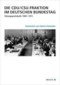 """Buchcover: """"Die CDU/CSU-Fraktion im Deutschen Bundestag. Sitzungsprotokolle 1969-1972"""" von Kathrin Zehender"""