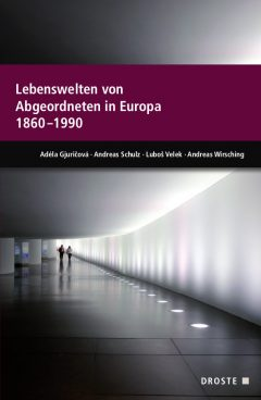 """Buchcover: """"Lebenswelten von Abgeordneten in Europa 1860-1990"""" von Adéla Gjuricova, Andreas Schulz, Lubos Velek, Andreas Wirsching"""