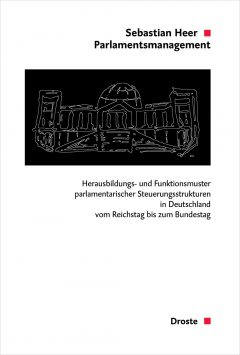 """Buchcover: """"Parlamentsmanagement. Herausbildung- und Funktionsmuster parlamentarischer Steuerungsstrukturen in Deutschland vom Reichstag bis zum Bundestag"""" von Sebastian Heer"""