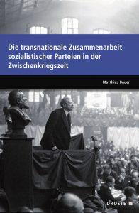 """Buchcover: """"Die transnationale Zusammenarbeit sozialistischer Parteien in der Zwischenkriegszeit"""" von Mathhias Bauer"""