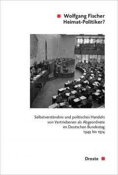 """Buchcover: """"Heimat-Politiker? Selbstverständnis und politisches Handeln von Vertriebenen als Abgeordnete im Deutschen Bundestag 1949 bis 1974"""" von Wolfgang Fischer"""