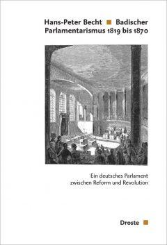 """Buchcover """"Badischer Parlamentarismus 1819 bis 1870. Ein deutsches Parlament zwischen Reform und Revolution"""" von Hans-Peter Becht"""