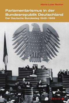 """Buchcover: """"Parlamentarismus in der Bundesrepublik Deutschland. Der Deutsche Bundestag 1949-1969"""" von Marie-Luise Recker"""